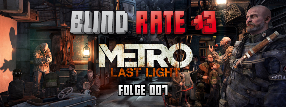 Blind Rate - Folge 007: Metro: Last Light