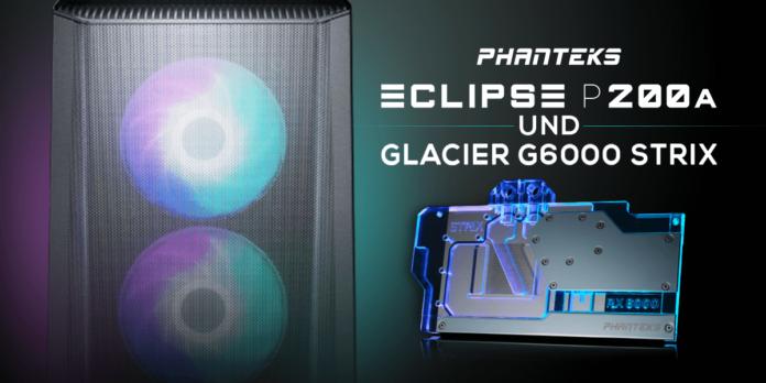 PHANTEKS P200A und Glacier G6000 STRIX Schicke Mini-Tower und effiziente GPU-Kühler